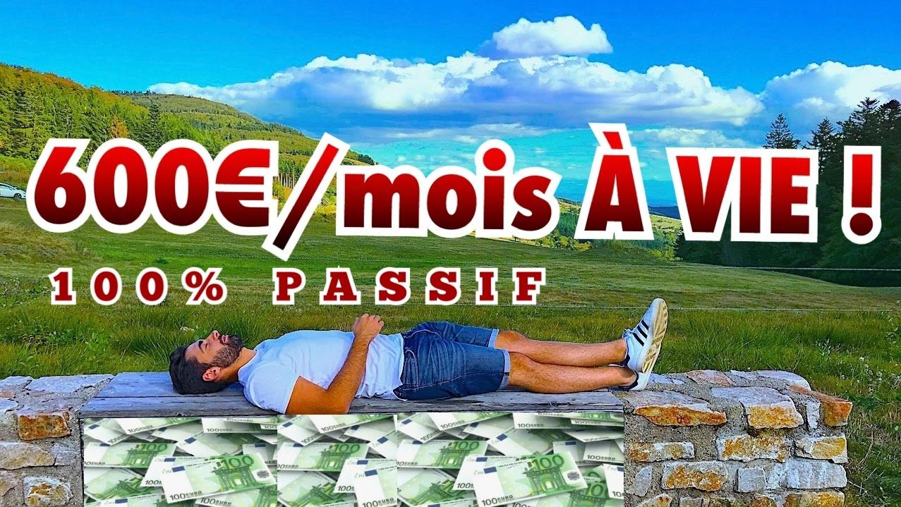 LA MEILLEURE SOURCE DE REVENUS PASSIFS ! + 600€/MOIS À VIE